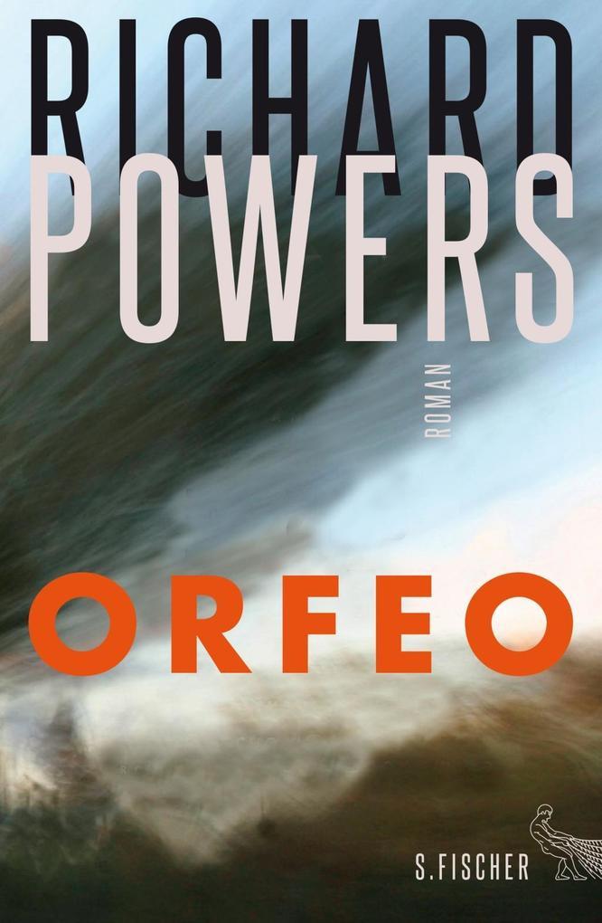 ORFEO als Buch von Richard Powers