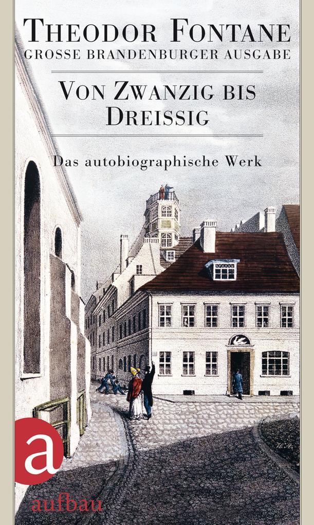Das autobiographische Werk 01. Von Zwanzig bis Dreißig als Buch von Theodor Fontane