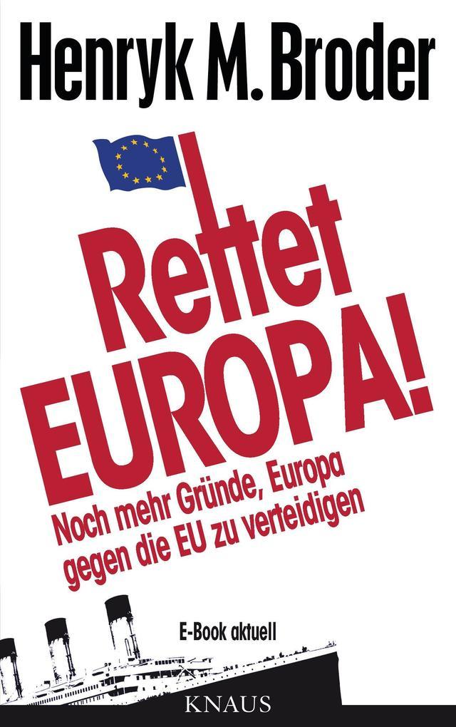 Rettet Europa! Noch mehr Gründe, Europa gegen die EU zu verteidigen als eBook