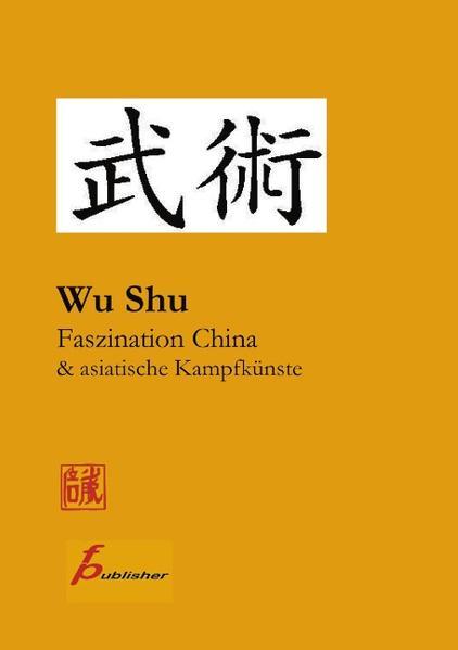Wu Shu Faszination China & asiatische Kampfkünste als Buch