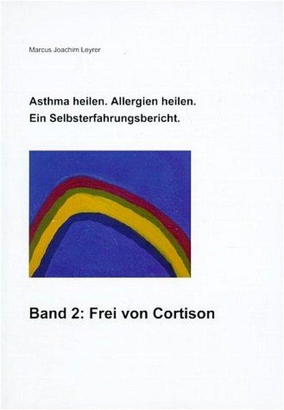 Asthma heilen. Allergien heilen 2. Frei von Cortison als Buch