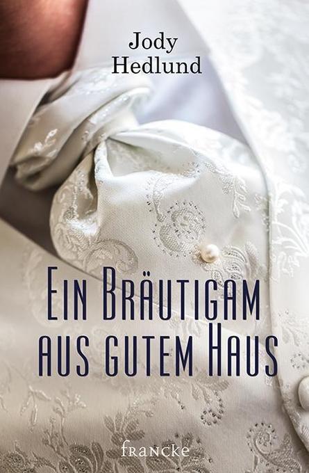 Ein Bräutigam aus gutem Haus als Buch von Jody Hedlund