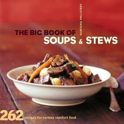 The Big Book of Soups and Stews: 262 Recipes for Serious Comfort Food als Taschenbuch