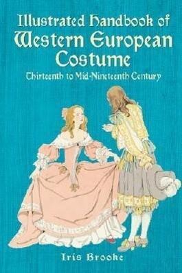 Illustrated Handbook of Western European Costume: Thirteenth to Mid-Nineteenth Century als Taschenbuch