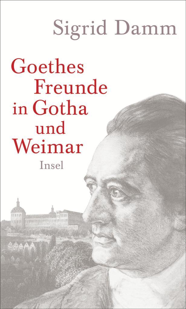 Goethes Freunde in Gotha und Weimar als Buch von Sigrid Damm