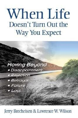 When Life Doesn't Turn Out the Way You Expect: Moving Beyond...Disappointment, Rejection, Betrayal, Failure, Loss als Taschenbuch