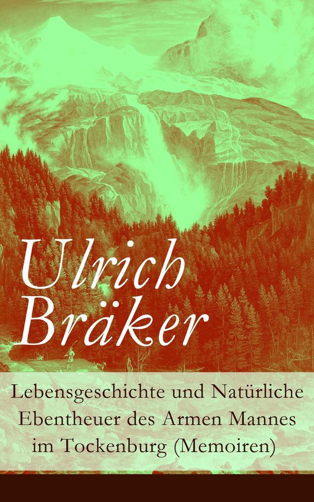 Lebensgeschichte und Natürliche Ebentheuer des Armen Mannes im Tockenburg (Memoiren) - Vollständige Ausgabe als eBook vo