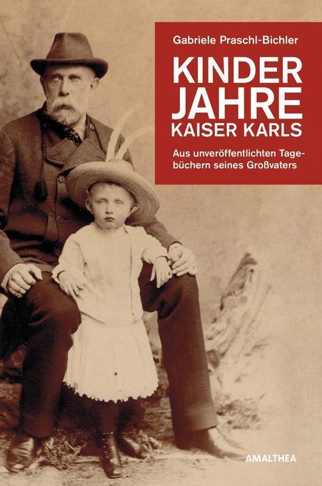 Kinderjahre Kaiser Karls als Buch von Gabriele Praschl-Bichler