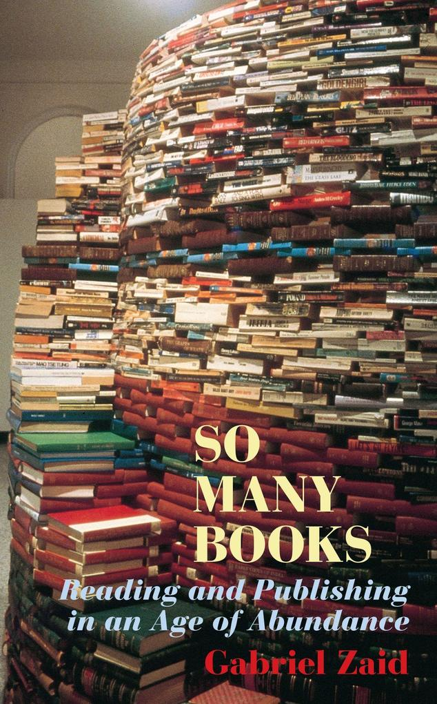 So Many Books: Reading and Publishing in an Age of Abundance als Taschenbuch