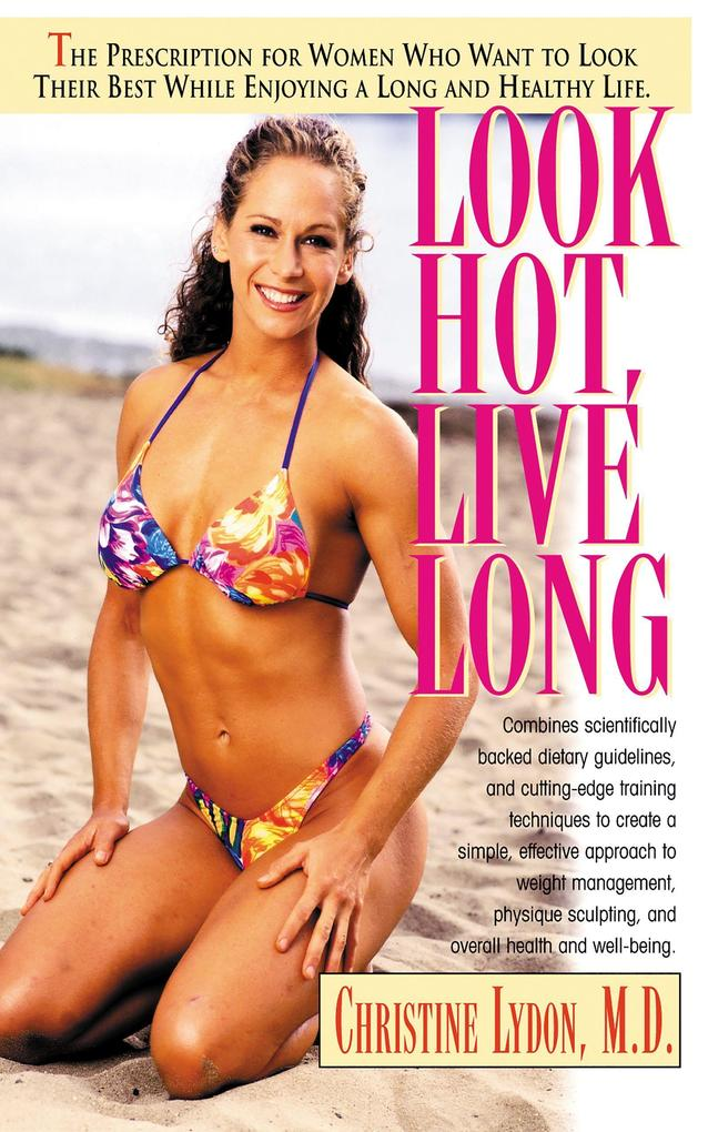 Look Hot, Live Long: The Prescription for Women Who Want to Look Their Best While Enjoying a Long and Healthy Life als Taschenbuch