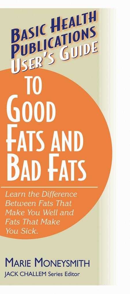User's Guide to Good Fats and Bad Fats: Learn the Difference Between Fats That Make You Well and Fats That Make You Sick als Taschenbuch