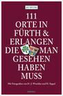 111 Orte in Fürth & Erlangen, die man gesehen haben muss