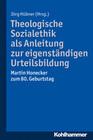 Theologische Sozialethik als Anleitung zur eigenständigen Urteilsbildung