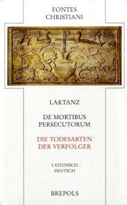 Laktanz - Die Todesarten der Verfolger / De Mortibus Persecutorum als Buch