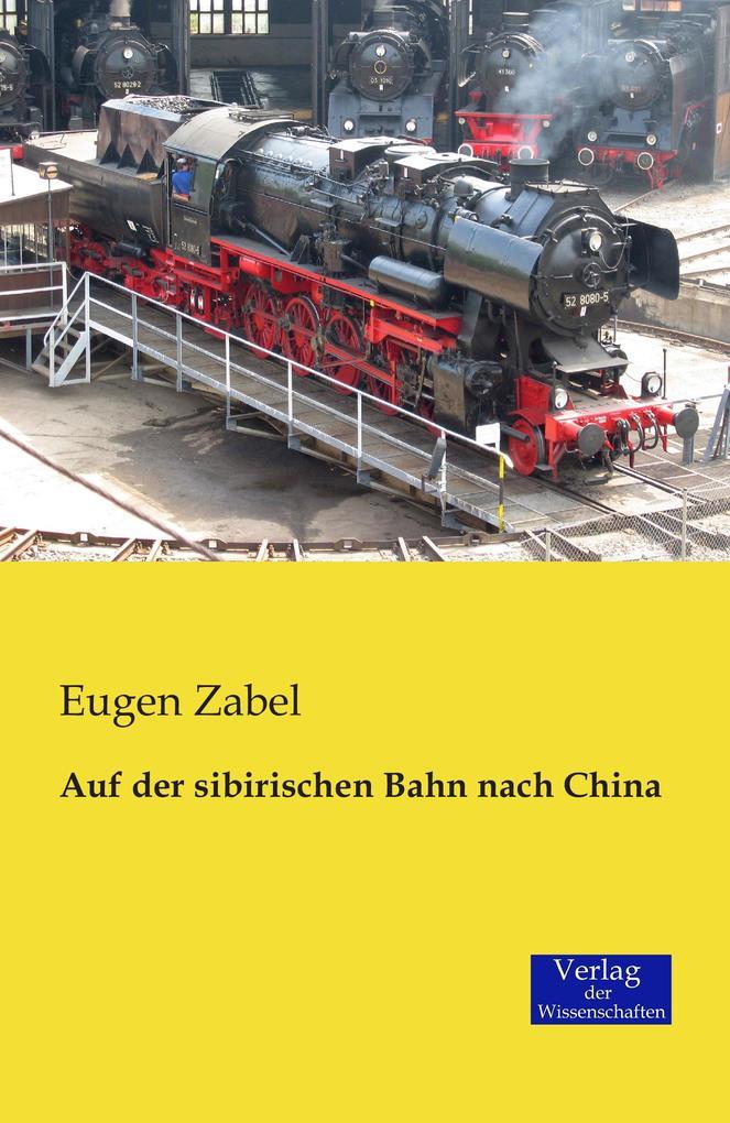 Auf der sibirischen Bahn nach China als Buch von Eugen Zabel