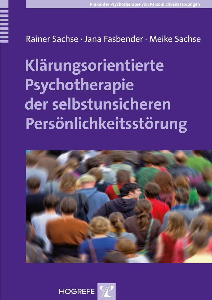 Klärungsorientierte Psychotherapie der selbstunsicheren Persönlichkeitsstörung als eBook von Rainer Sachse, Jana Fasbend