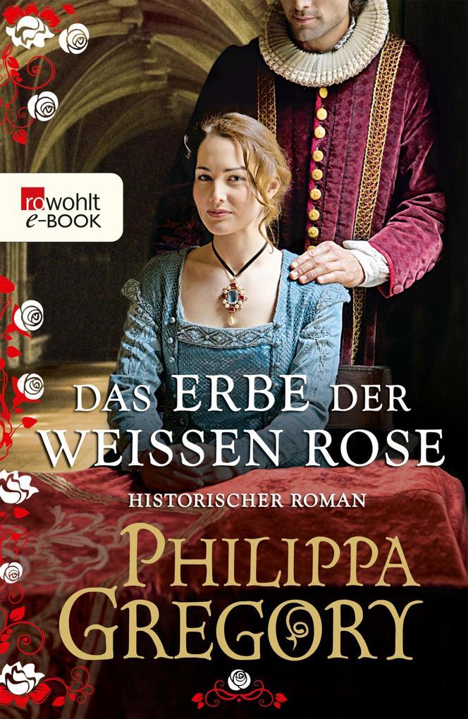 Das Erbe der weißen Rose als eBook von Philippa Gregory