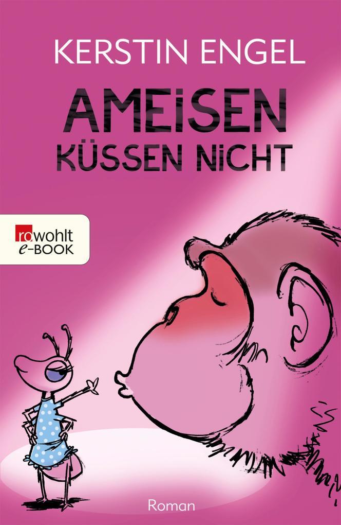 Ameisen küssen nicht als eBook von Kerstin Engel