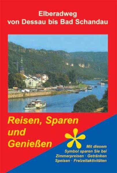 Elberadweg von Dessau bis Bad Schandau. Reisen, Sparen und Genießen als Buch