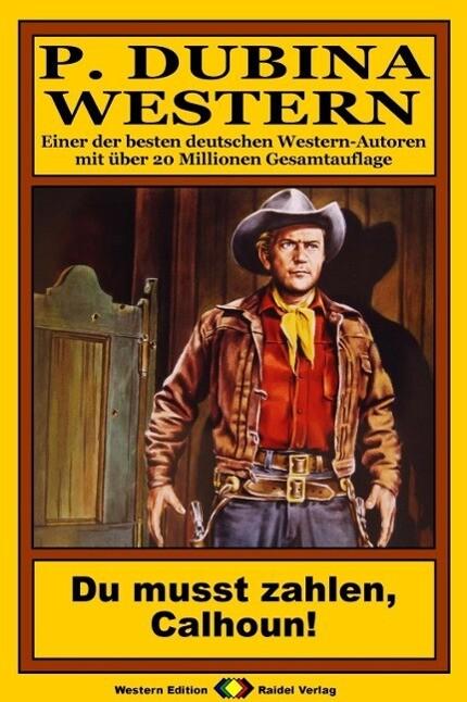 P. Dubina Western 67: Du musst zahlen, Calhoun! als eBook von Peter Dubina