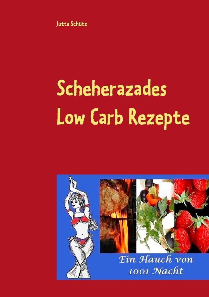 Scheherazades Low Carb Rezepte als eBook von Jutta Schütz