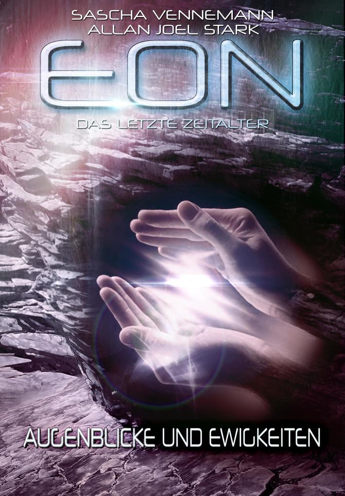 Eon - Das letzte Zeitalter, Band 4: Augenblicke und Ewigkeiten (Science Fiction) als eBook