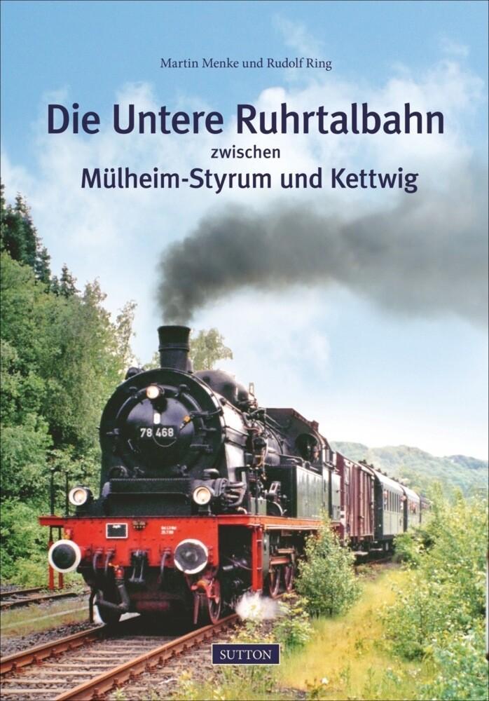 Die Untere Ruhrtalbahn zwischen Mülheim-Styrum und Kettwig als Buch von Rudolf Ring, Martin Menke