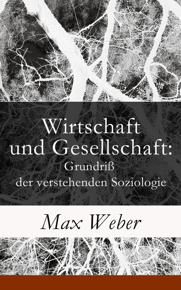 Wirtschaft und Gesellschaft: Grundriß der verstehenden Soziologie (Vollständige Ausgabe) als eBook von Max Weber