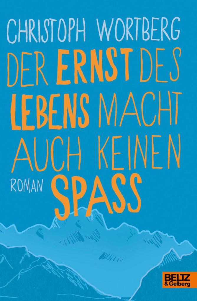 Der Ernst des Lebens macht auch keinen Spaß als eBook von Christoph Wortberg