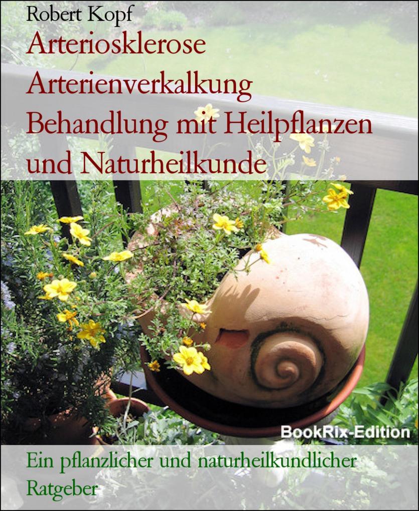 Arteriosklerose Arterienverkalkung  Behandlung mit Heilpflanzen und Naturheilkunde als eBook