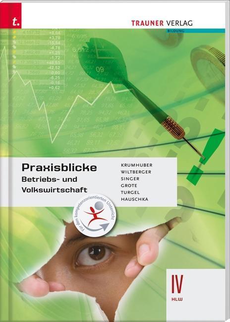 Praxisblicke - Betriebs- und Volkswirtschaft 4 HLW als Buch von Rainer Krumhuber, Eva Wiltberger, Doris Singer, Christian Grote, Cosima Turgel
