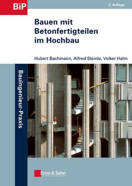 Bauen mit Betonfertigteilen im Hochbau als eBook von Hubert Bachmann, Alfred Steinle, Volker Hahn - Ernst, Wilhelm & Sohn