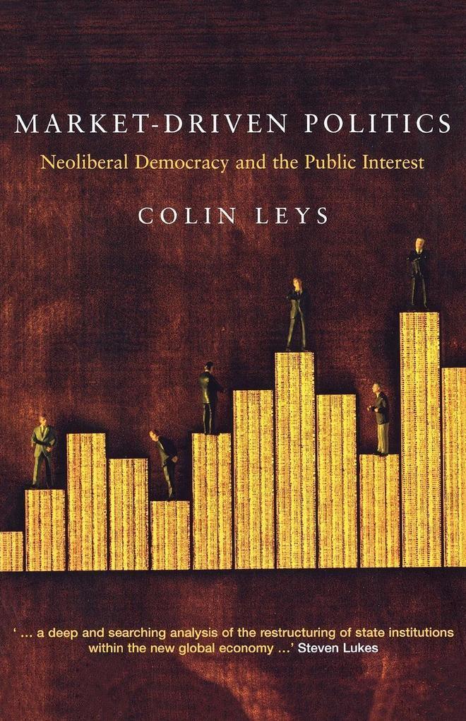 Market-Driven Politics: Neoliberal Democracy and the Public Interest als Buch