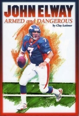 John Elway: Armed & Dangerous: Revised and Updated to Include 1997 Super Bowl Season als Buch