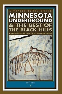 Minnesota Underground & the Best of the Black Hills: A Guide to Mines, Sinks, Caves and Disappearing Streams als Taschenbuch