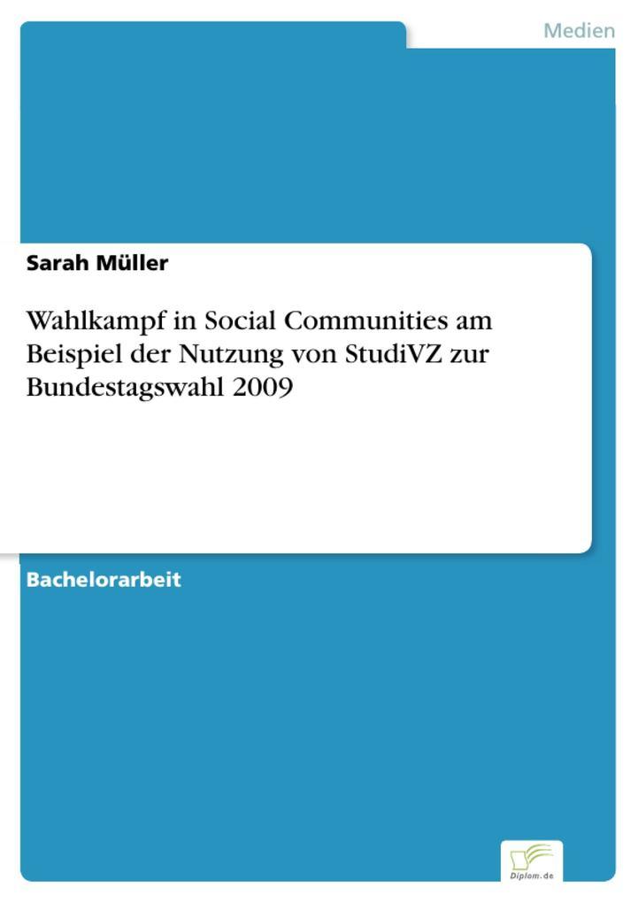Wahlkampf in Social Communities am Beispiel der Nutzung von StudiVZ zur Bundestagswahl 2009 als eBook