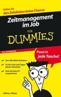 Zeitmanagement im Job fôr Dummies Das Pocketbuch als eBook von Jeffrey J. Mayer