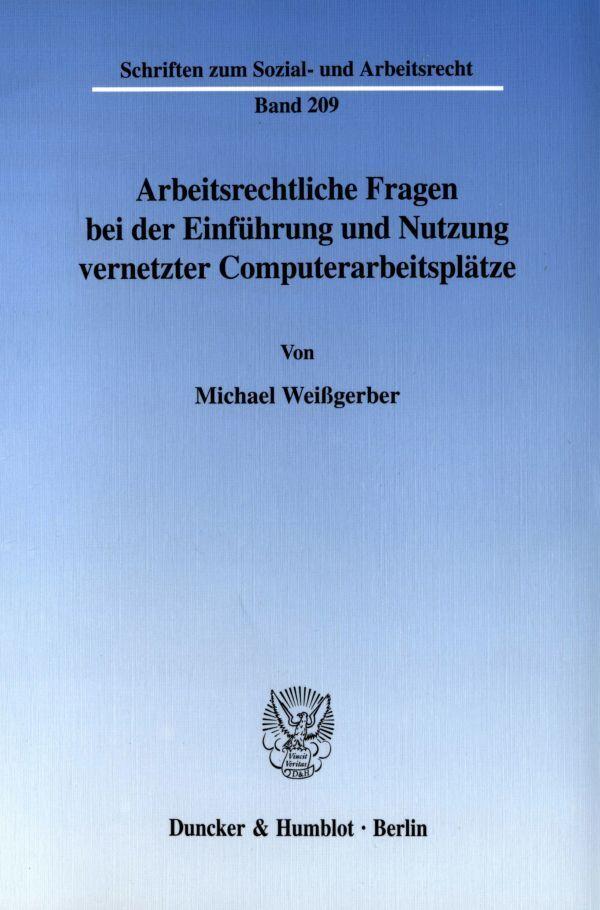 Arbeitsrechtliche Fragen bei der Einführung und Nutzung vernetzter Computerarbeitsplätze als Buch