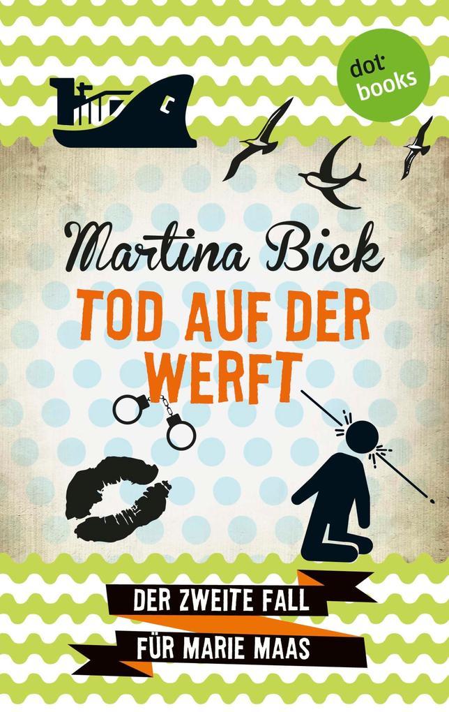 Tod auf der Werft: Der zweite Fall für Marie Maas als eBook von Martina Bick