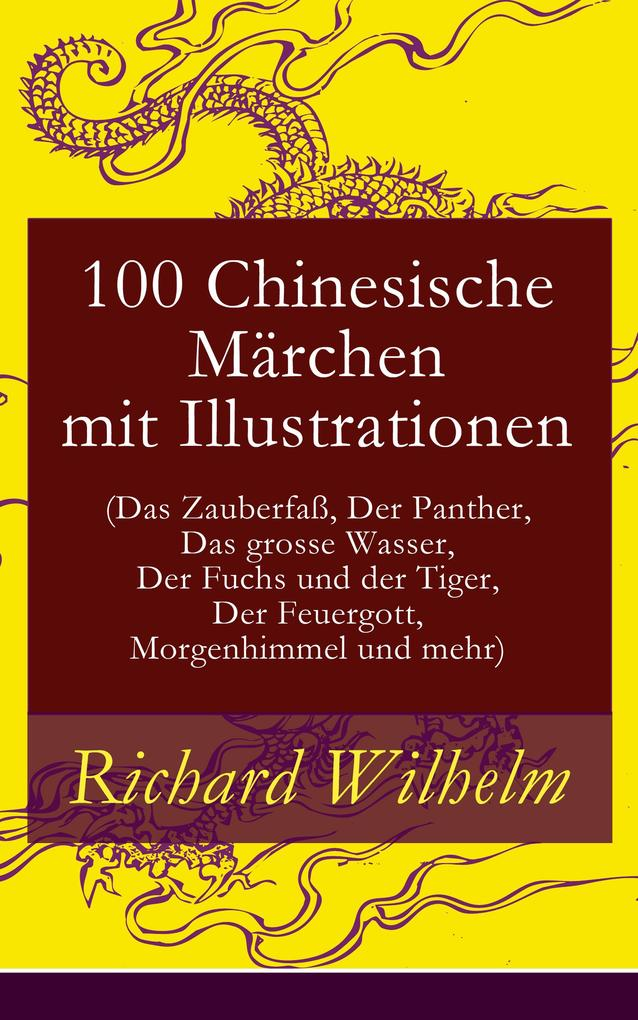 100 Chinesische Märchen mit Illustrationen (Das Zauberfaß, Der Panther, Das grosse Wasser, Der Fuchs und der Tiger, Der Feuergott, Morgenhimmel und mehr) als eBook