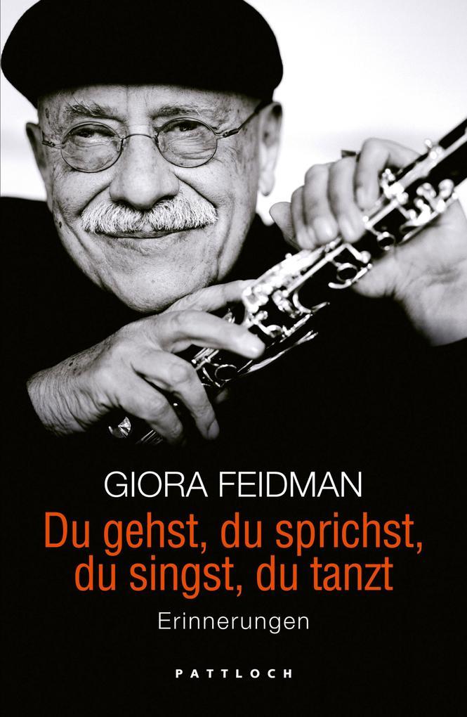 Du gehst, du sprichst, du singst, du tanzt als eBook von Giora Feidman, Minka Wolters, Minka Wolters, Giora Feidman
