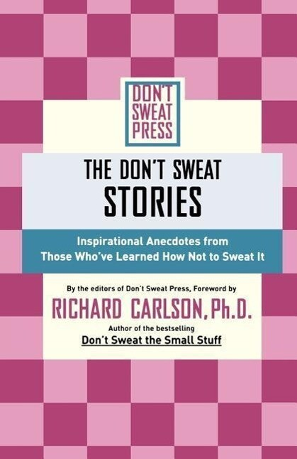 The Don't Sweat Stories: Inspirational Anecdotes from Those Who've Learned How Not to Sweat It als Taschenbuch