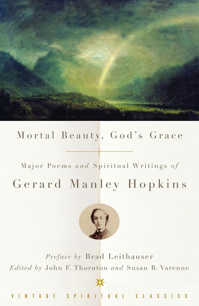 Mortal Beauty, God's Grace: Major Poems and Spiritual Writings of Gerard Manley Hopkins als Taschenbuch