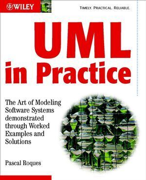UML in Practice: The Art of Modeling Software Systems Demonstrated Through Worked Examples and Solutions als Buch