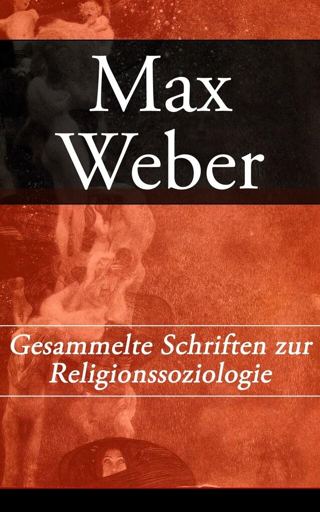 Gesammelte Schriften zur Religionssoziologie - Vollständige Ausgabe als eBook von Max Weber