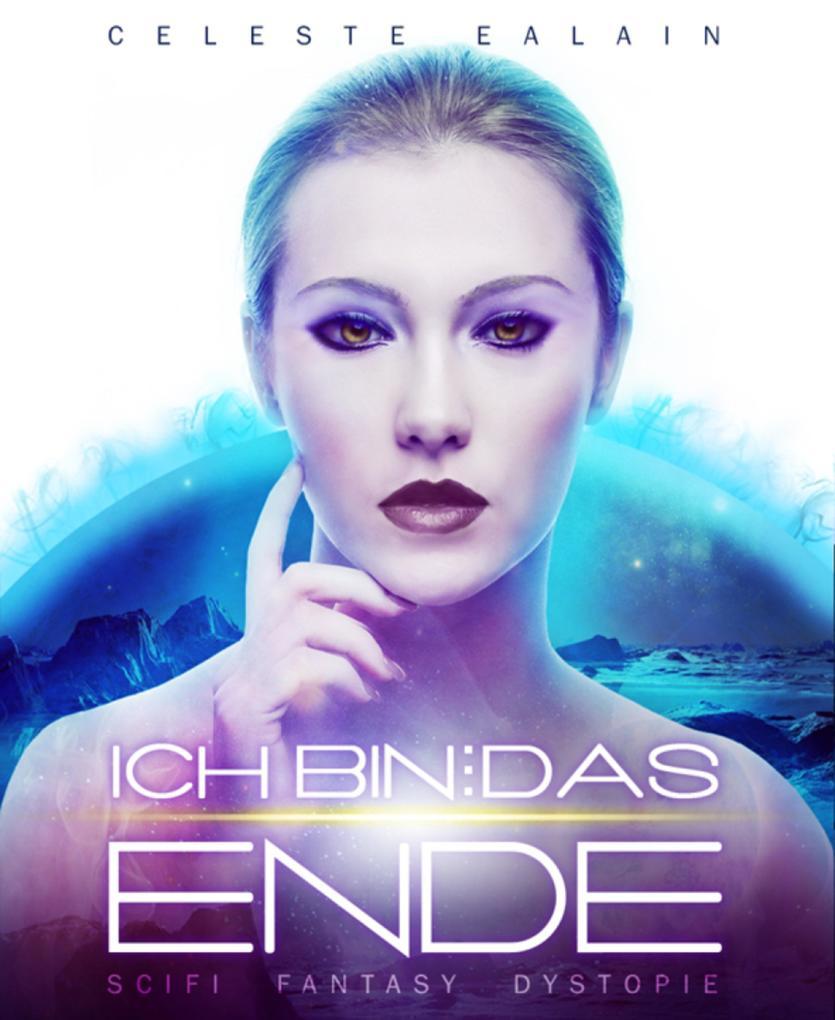 Ich bin ... das Ende als eBook von Celeste Ealain, Celeste Ealain