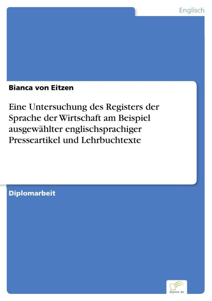 Eine Untersuchung des Registers der Sprache der Wirtschaft am Beispiel ausgewählter englischsprachiger Presseartikel und Lehrbuchtexte als eBook
