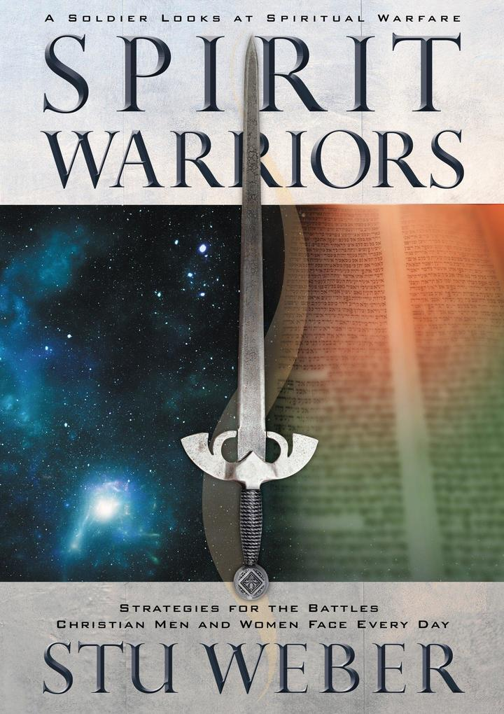 Spirit Warriors: A Soldier Looks at Spiritual Warfare: Strategies for the Battles Christian Men and Women Face Every Day als Taschenbuch