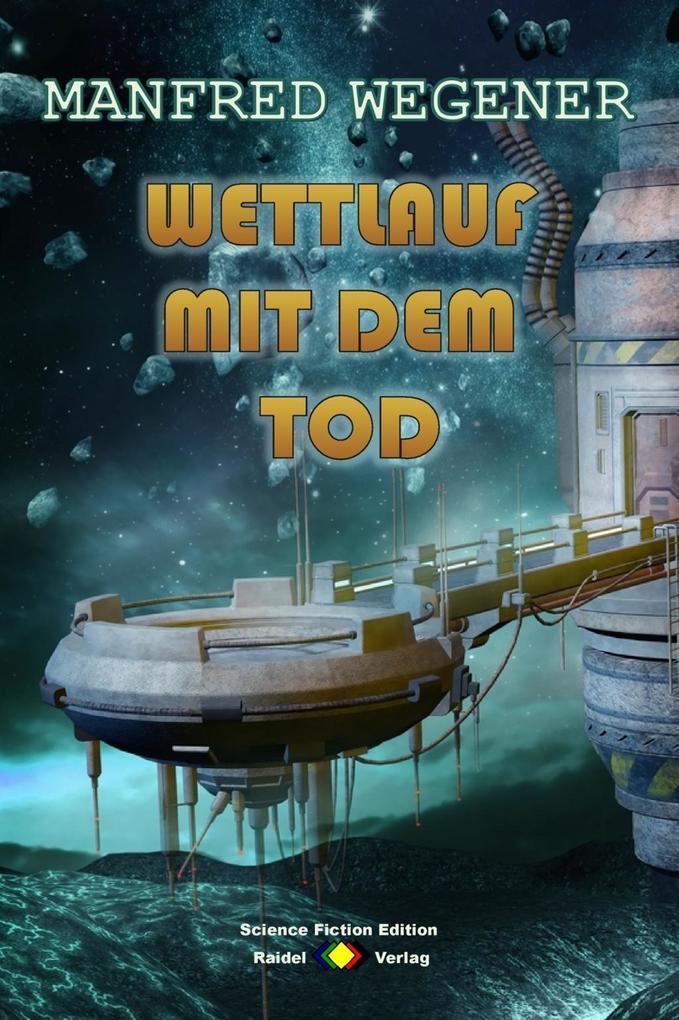Wettlauf mit dem Tod (Science Fiction Roman) als eBook von Manfred Wegener