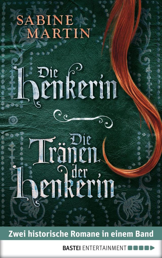 Die Henkerin / Die Tränen der Henkerin als eBook von Sabine Martin